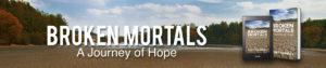 Broken Mortals: A Journey of Hope